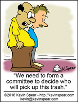 """Cartoon of two men looking at a wad of paper. One says, """"We need to form a committee to decide who will pick up this trash."""""""