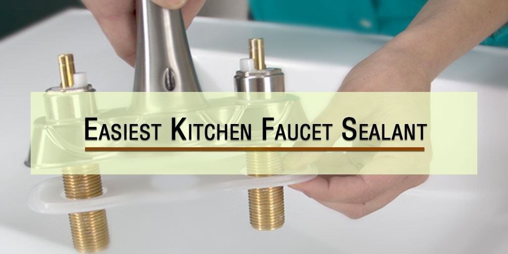 Easiest Kitchen Faucet Sealant How To Seal Around Faucets