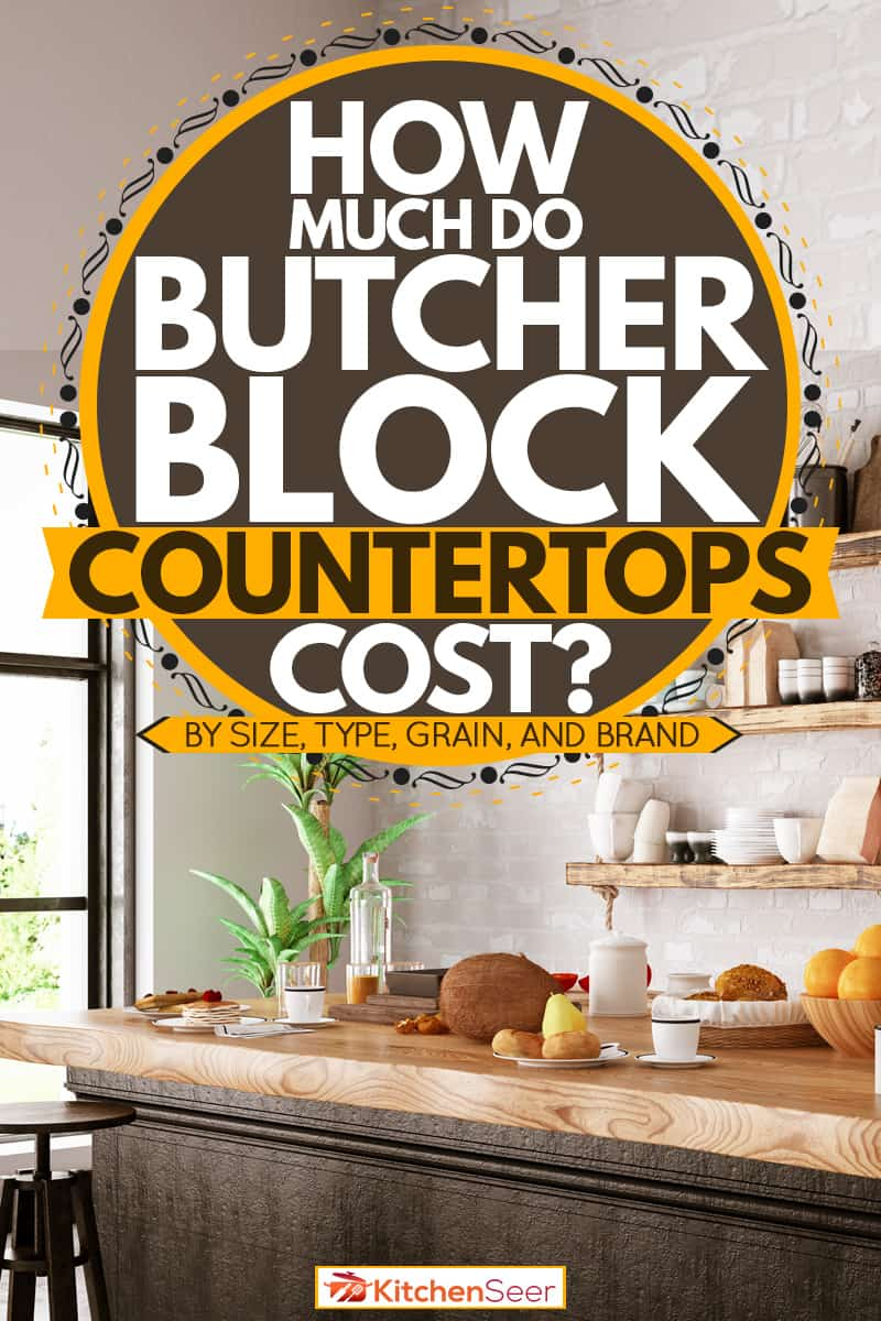 How Much Do Butcher Block Countertops Cost By Size Type Grain And Brand Kitchen Seer