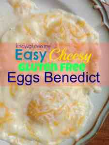 Easy Cheesy Gluten Free Eggs Benedict from knowgluten.me - a fast, easy alternative when you're craving Eggs Benedict