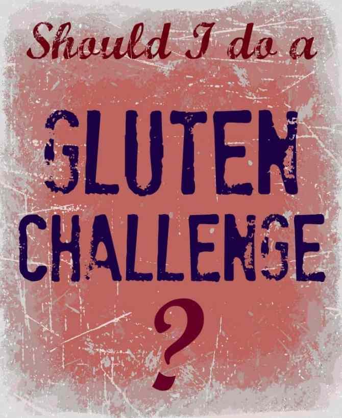Should I do a gluten challenge