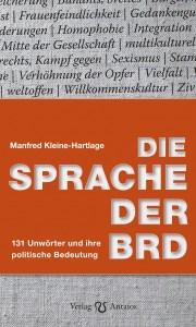 Manfred Kleine-Hartlage, Die Sprache der BRD. 131 Unwörter und ihre politische Bedeutung, Verlag Antaios, Schnellroda, € 22,--.