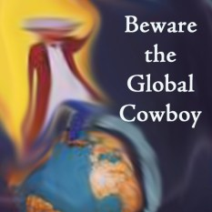 Global Cowboys…Beware
