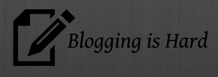blogging-is-hard