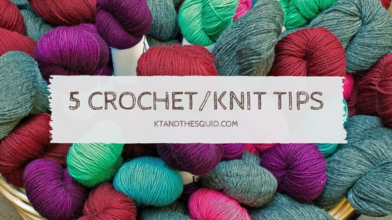 5 Crochet and Knit Tips | KT and the Squid