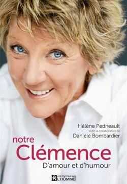 Hélène Pedneault avec la collaboration de Danièle Bombardier, Notre Clémence. D'amour et d'humour, biographie, Montréal, Éditions de l'homme, 2013, 416 pages, 29,95 $.