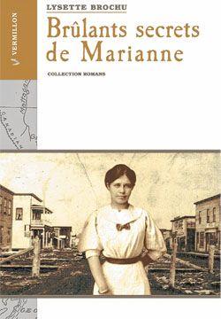 Lysette Brochu, Brûlants secrets de Marianne, roman, Ottawa, Éditions du Vermillon, 2014, 282 pages, 20 $.
