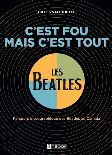Gilles Valiquette, C'est fou mais c'est tout. Parcours discographique des Beatles au Canada, Montréal, Éditions de l'homme, 2014, 704 pages, 79,95 $.