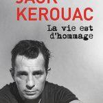Jack Kerouac, La vie est d'hommage, textes présentés par Jean-Christophe Cloutier, Montréal, Éditions du Boréal, 2016, 352 pages, 29,95 $.