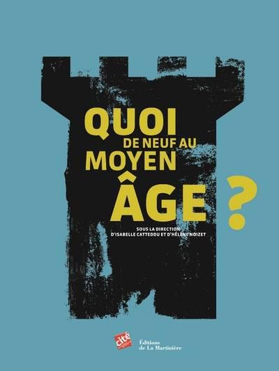 Quoi de neuf au Moyen Âge ?, Éditions La Martinière, 2016, relié, 25 x 19 x 2 cm, très nombreuses illustrations souvent en couleur et parfois en pleine page, 192 p.