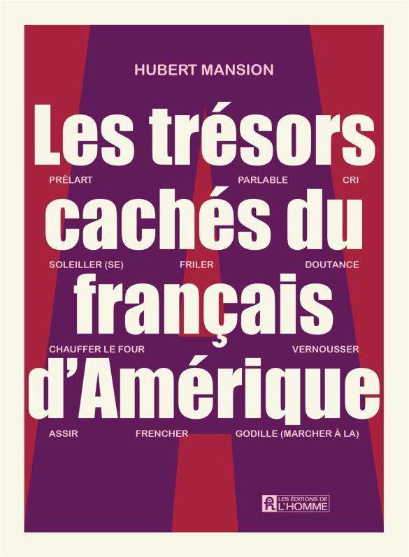 Hubert Mansion, Les trésors cachés du français d'Amérique, essai, Montréal, Éditions de l'Homme, 2017, 176 pages, 22,95 $.