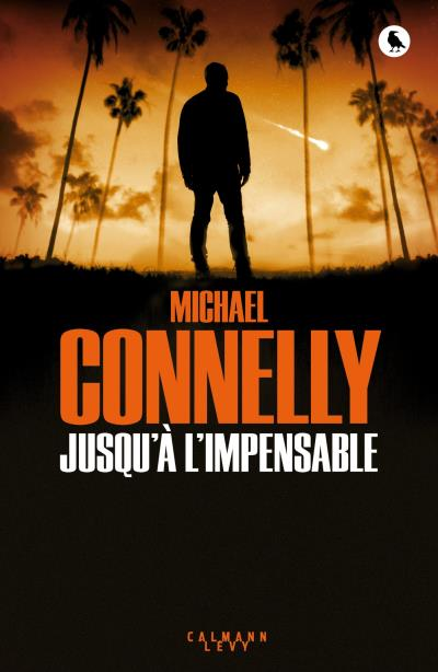 Michael Connelly, Jusqu'à l'impensable, polar traduit de l'anglais par Robert Pépin, Paris, Éditions Calmann-Lévy, 2017, 400 pages, 34,95 $.