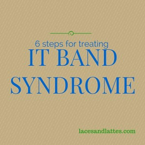 6 Steps to Treating IT Band Syndrome
