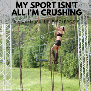 Multiple Sclerosis – My Sport Isn't All I'm Crushing