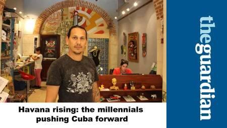 Havana rising: the millennials pushing Cuba forward