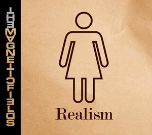 "The Magnetic Fields' ""Realism"" (2010)"