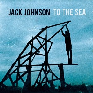 To The Sea (Jack Johnson, 2010)