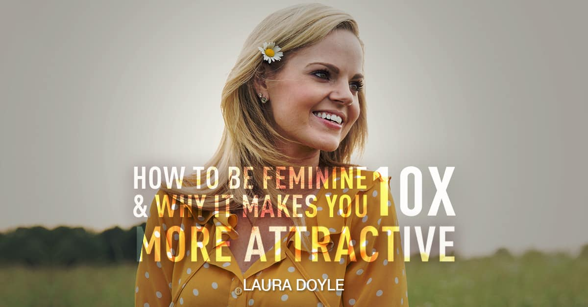 How to be Feminine and Be 10X More Attractive Laura Doyle - how to be