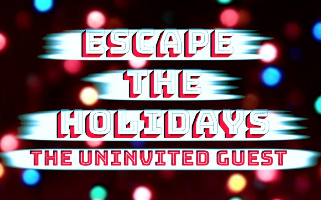 Escape the Holidays The Uninvited Guest - Laurel\u0027s House of Horror