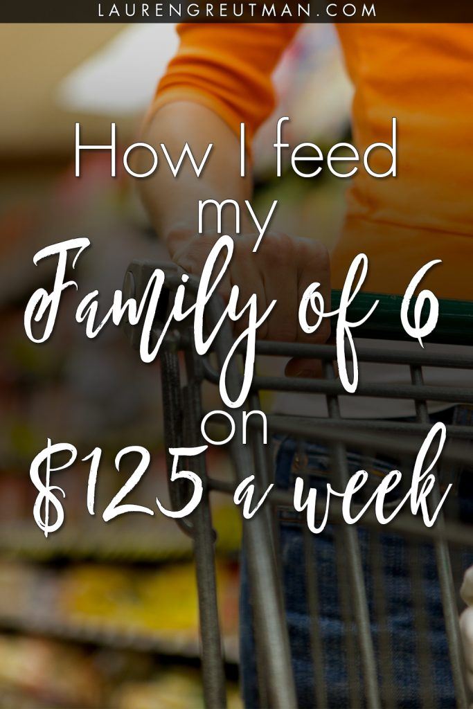 How I feed my family of 6 on a budget of $125 a week - Lauren Greutman