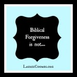 {Forgiveness} What Biblical Forgiveness is NOT