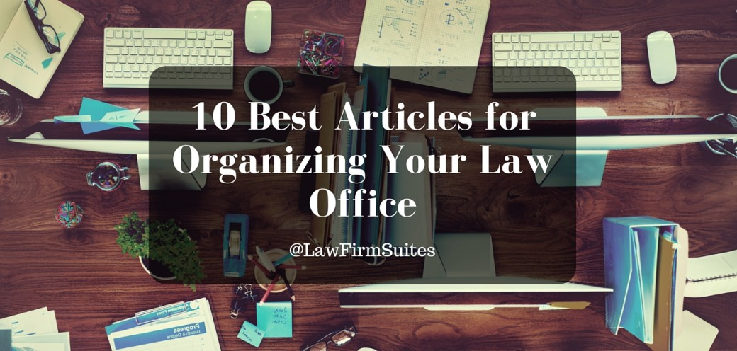 10 Best Articles for Organizing Your Law Office Law Firm Suites