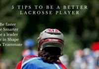 Five tips to make you a better lacrosse player.