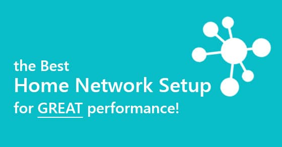 The Best Home Network Setup for great Performance \u2014