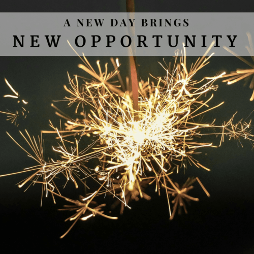 A new day brings new opportunity