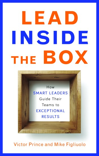 Lead Inside the Box - How Smart Leaders Guide Their Teams to Exceptional Results