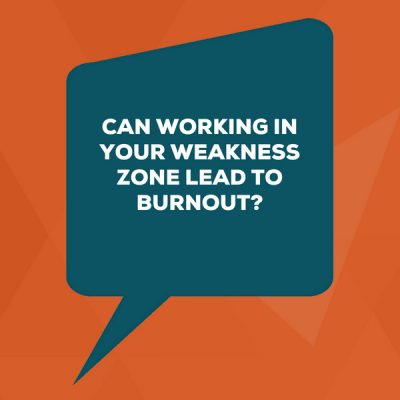 Can Working In Your Weakness Zone Lead To Burnout? \u2013 Lead Through