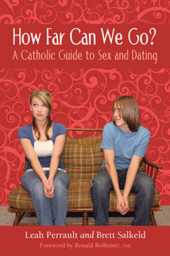 How Far Can We Go? A Catholic Guide to Sex and Dating.