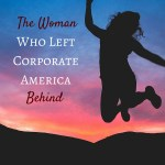 Guest Interview – The Woman Who Left Corporate America Behind