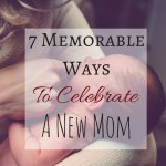 7 Memorable Ways to Celebrate a New Mom