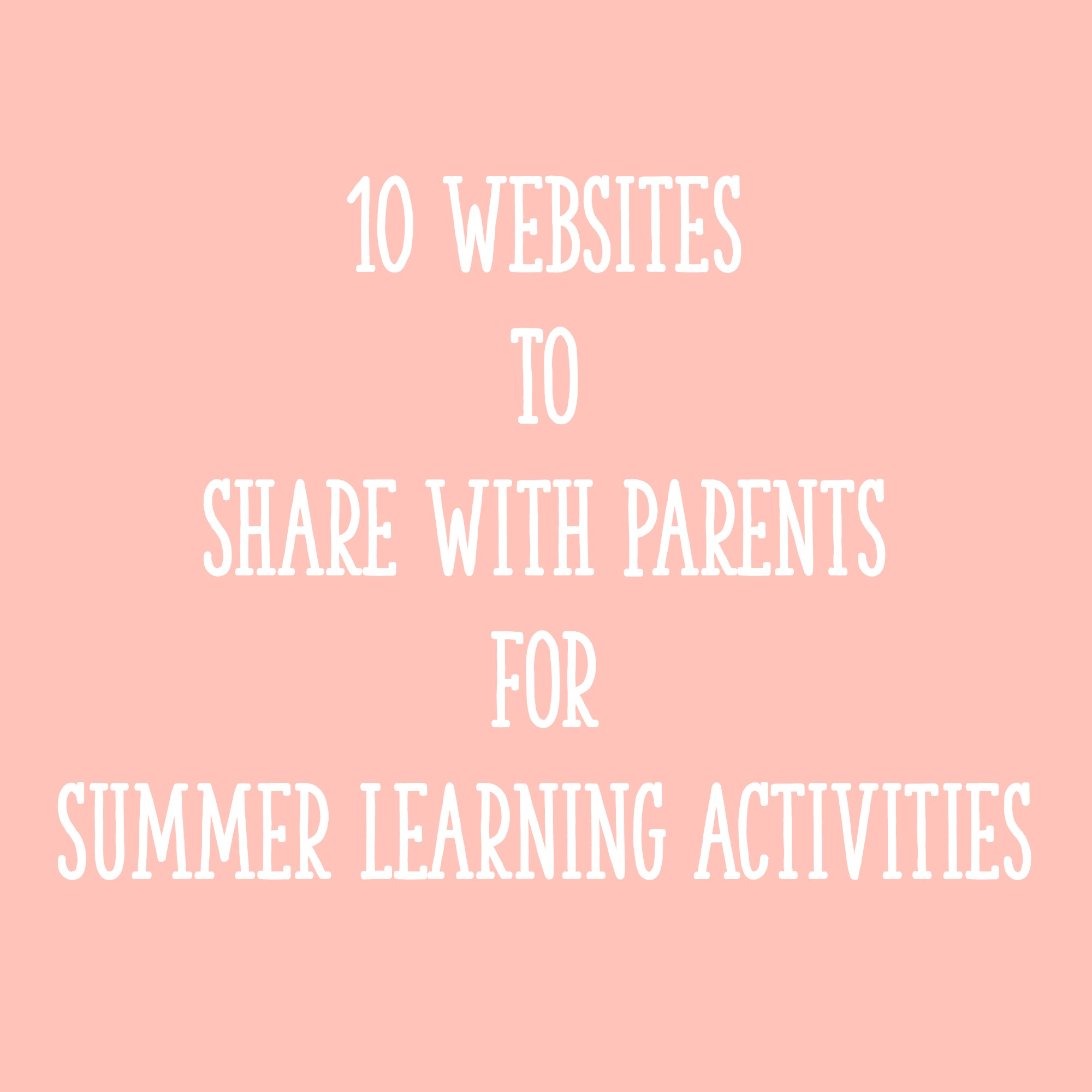 Share Websites 10 Websites To Share With Parents For Summer Learning Activities