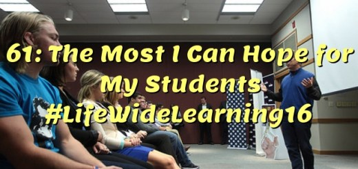 61: The Most I Can Hope for My Students #LifeWideLearning16