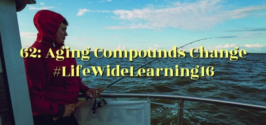 62: Aging Compounds Change #LifeWideLearning16