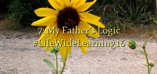 7: My Father's Logic #LifeWideLearning16