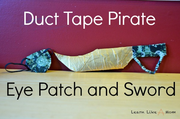 Learn Like A Mom Duct Tape Pirate Eye Patch And Sword
