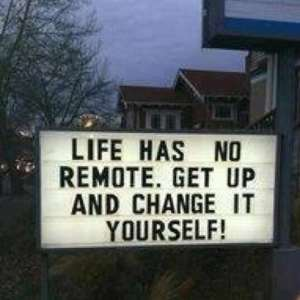 Life-has-no-remote-Get-up-and-change-it-yourself