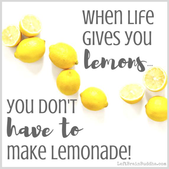 when life gives you lemons left brain buddha. Black Bedroom Furniture Sets. Home Design Ideas