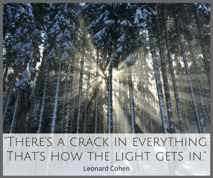 -There's a crack in everything.That's how the light gets in.-