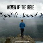 Women of the Bible: Abigail (1 Samuel 25)
