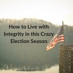 How to Live with Integrity in this Crazy Election Season