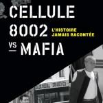 Cellule 8002 vs Mafia. Daniel Renaud. L'histoire jamais racontée