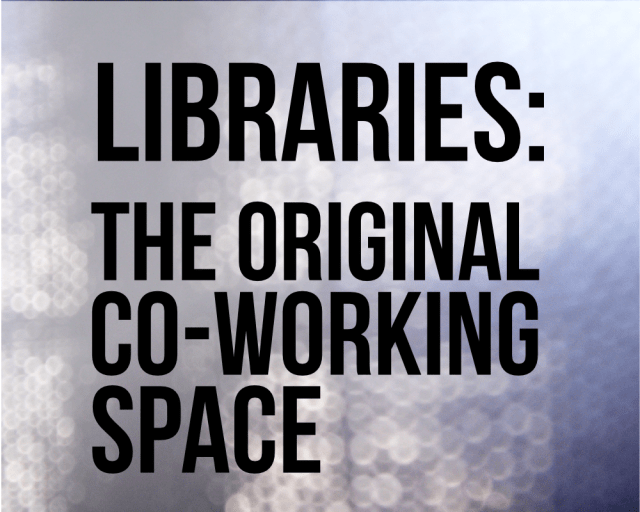 Libraries, the original co-working space by John LeMasney via lemasney.com