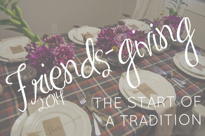 Love this idea!! Friendsgiving 2014- the start of a tradition