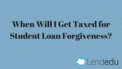 When Will I Get Taxed for Student Loan Forgiveness? - LendEDU
