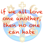 if we all love one another, then no one can hate