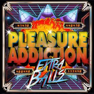 PLEASURE ADDICTION - EXTRA BALLS - 28 SEPTEMBRE 2015 -